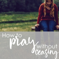 How to Pray without Ceasing - Guest Post